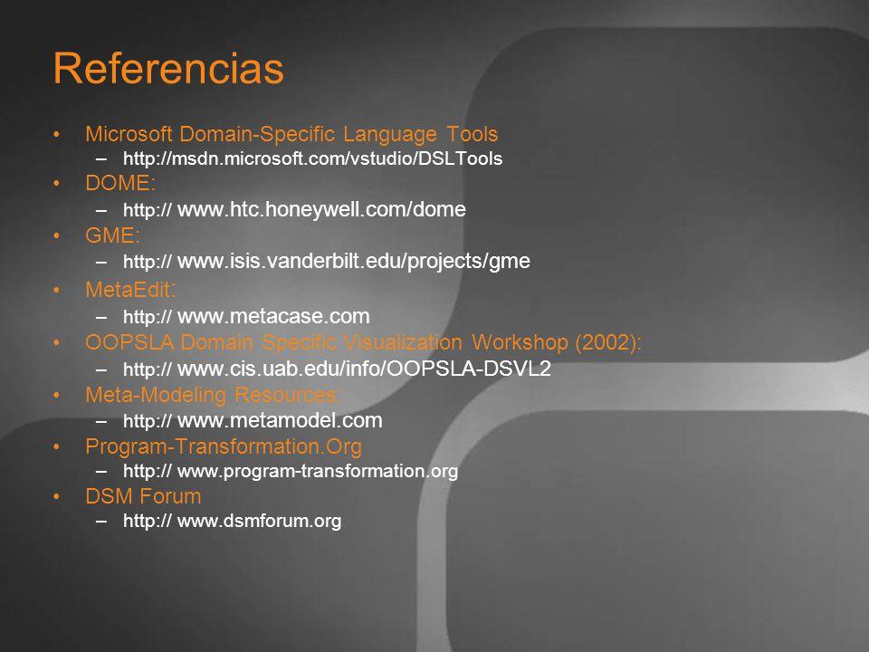 Referencias Microsoft Domain-Specific Language Tools –http://msdn.microsoft.com/vstudio/DSLTools DOME: –http:// www.htc.honeywell.com/dome GME: –http: