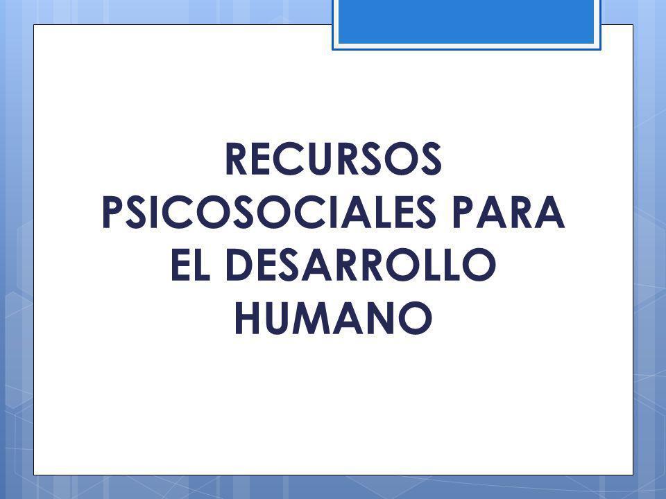 RECURSOS PSICOSOCIALES PARA EL DESARROLLO HUMANO