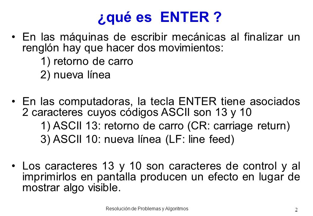 2 ¿qué es ENTER ? En las máquinas de escribir mecánicas al finalizar un renglón hay que hacer dos movimientos: 1) retorno de carro 2) nueva línea En l