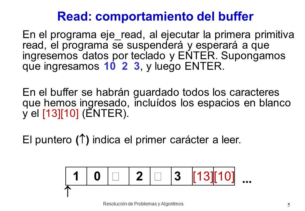 6 Una vez que se presiona ENTER, la primitiva READ entra en acción: READ comienza a leer del buffer en la posición que indica el puntero ( ), y según sea el tipo de la variable para la cual está leyendo un valor, sigue leyendo hasta encontrar un dato de ese tipo.