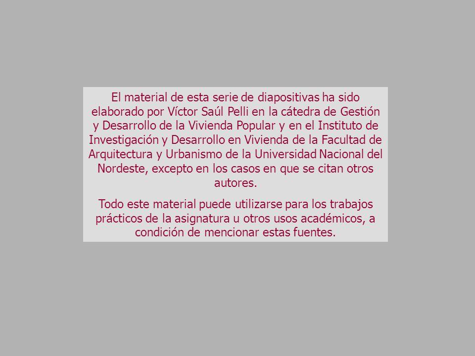 El material de esta serie de diapositivas ha sido elaborado por Víctor Saúl Pelli en la cátedra de Gestión y Desarrollo de la Vivienda Popular y en el