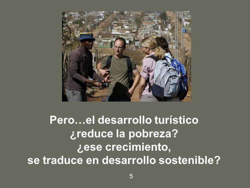 Pero…el desarrollo turístico ¿reduce la pobreza? ¿ese crecimiento, se traduce en desarrollo sostenible? 5