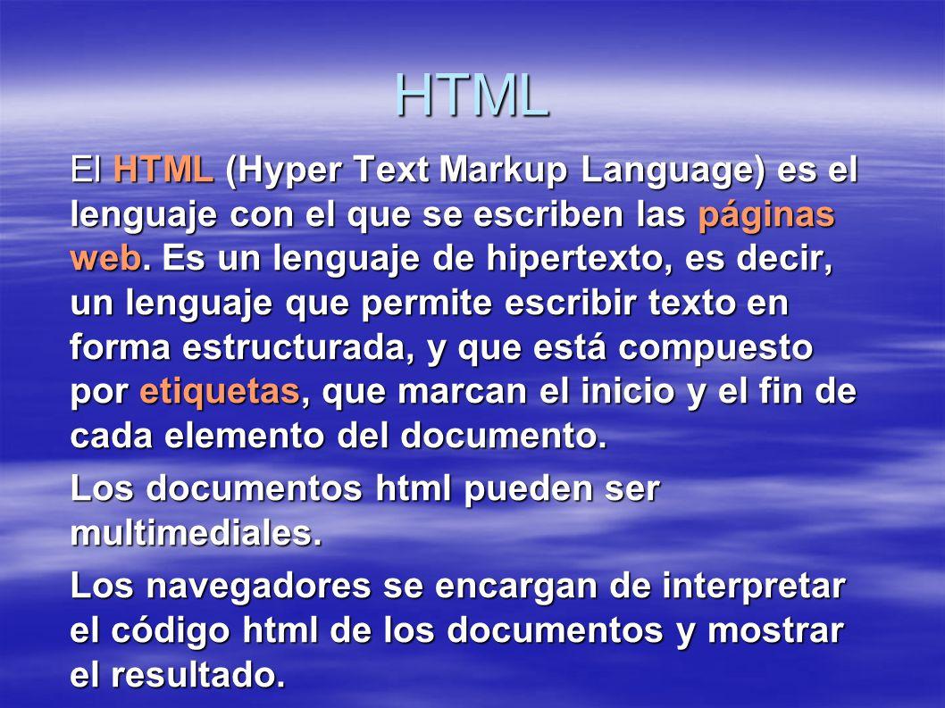 HTML El HTML (Hyper Text Markup Language) es el lenguaje con el que se escriben las páginas web.