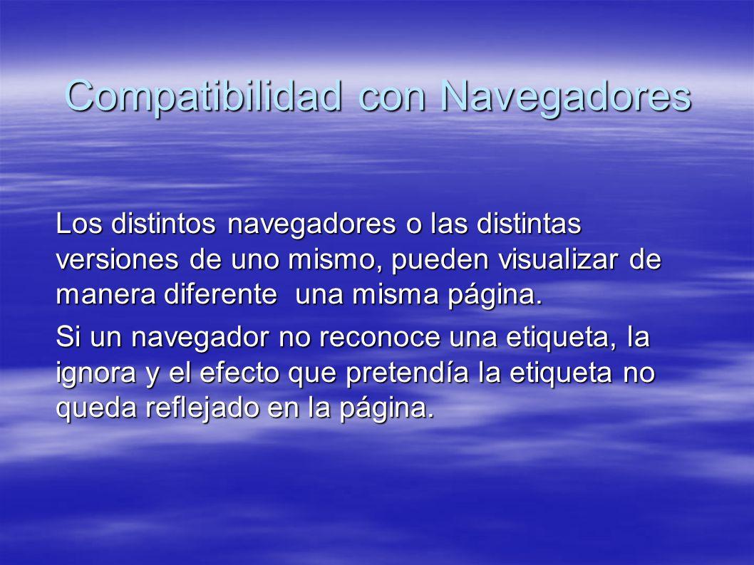 Compatibilidad con Navegadores Los distintos navegadores o las distintas versiones de uno mismo, pueden visualizar de manera diferente una misma página.