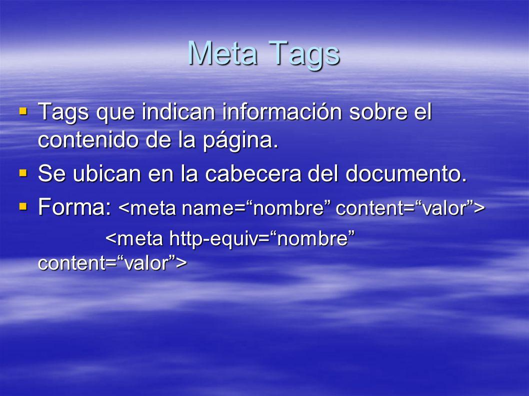 Meta Tags Tags que indican información sobre el contenido de la página. Tags que indican información sobre el contenido de la página. Se ubican en la