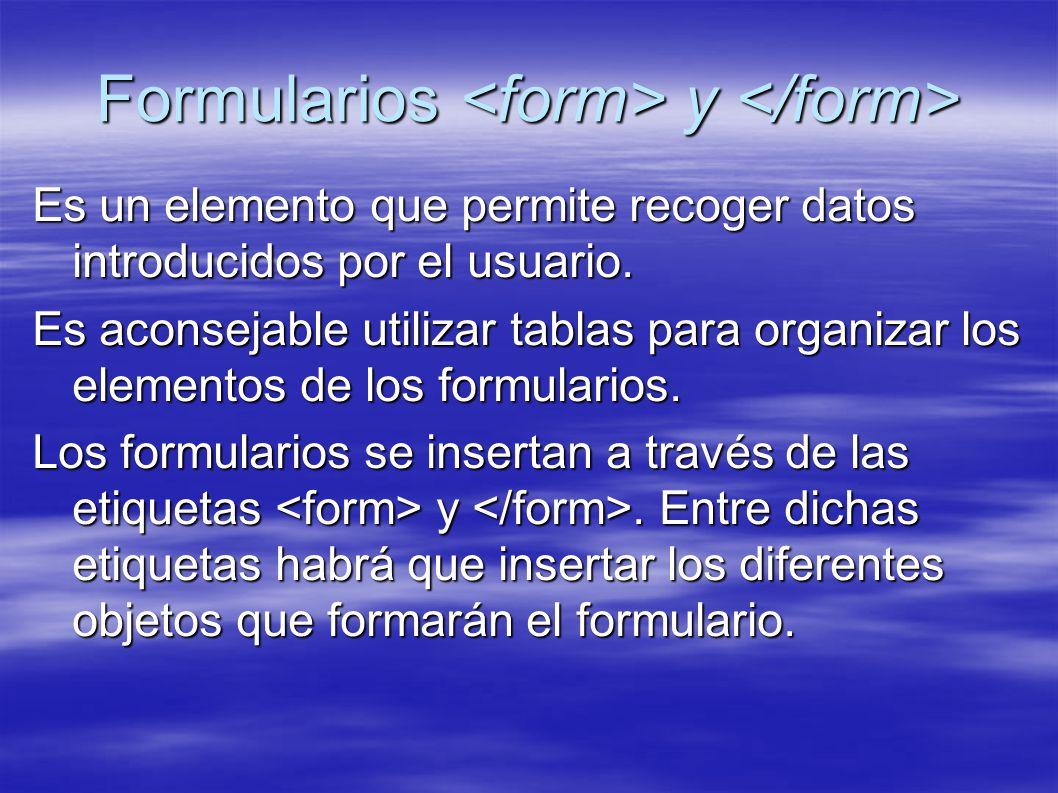 Formularios y Formularios y Es un elemento que permite recoger datos introducidos por el usuario. Es aconsejable utilizar tablas para organizar los el