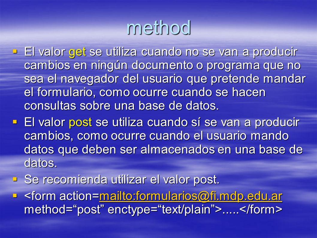 method El valor get se utiliza cuando no se van a producir cambios en ningún documento o programa que no sea el navegador del usuario que pretende mandar el formulario, como ocurre cuando se hacen consultas sobre una base de datos.