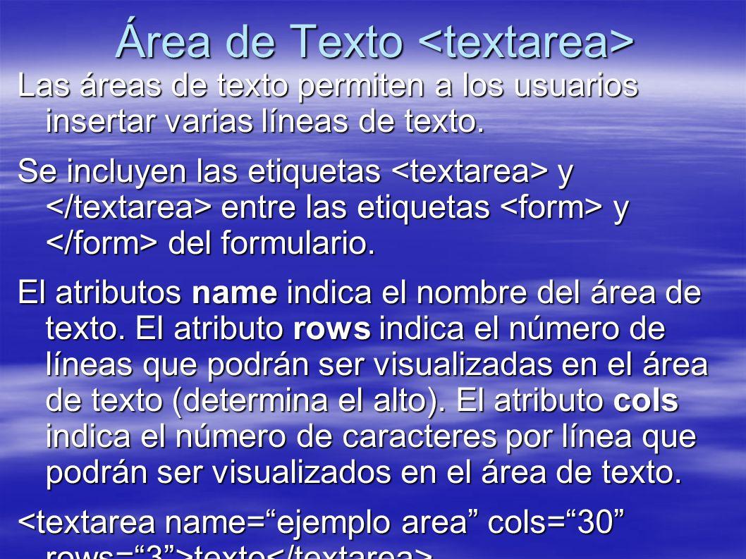 Área de Texto Área de Texto Las áreas de texto permiten a los usuarios insertar varias líneas de texto. Se incluyen las etiquetas y entre las etiqueta