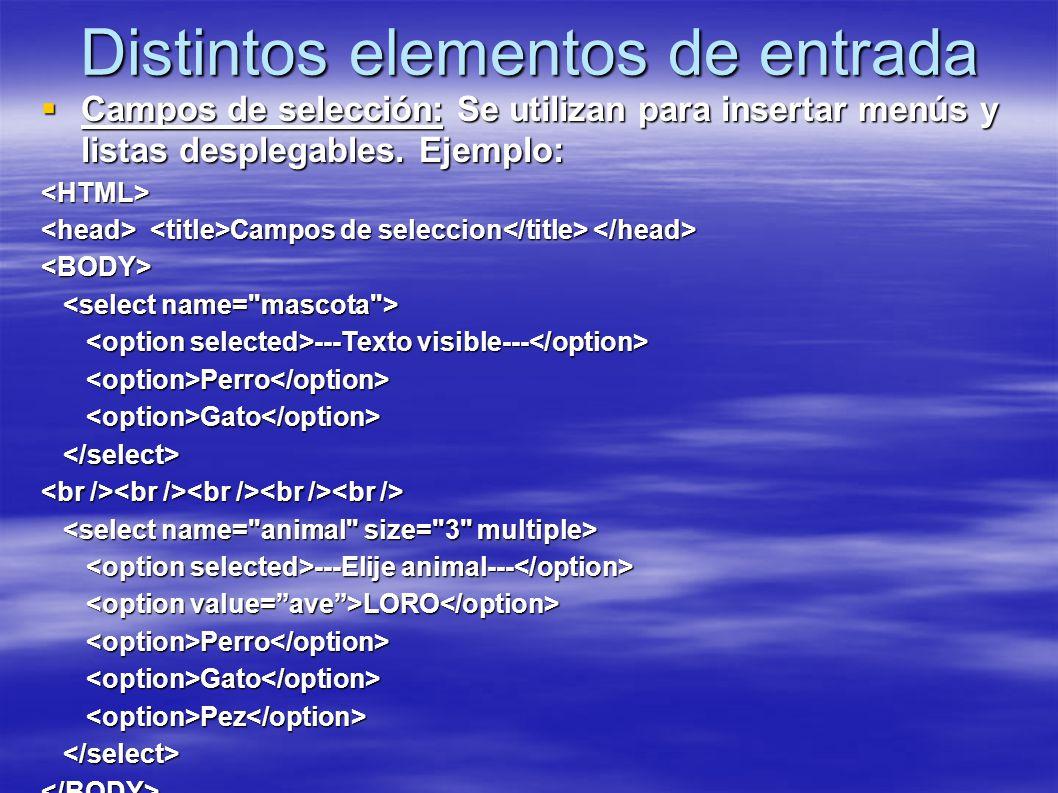 Distintos elementos de entrada Campos de selección: Se utilizan para insertar menús y listas desplegables. Ejemplo: Campos de selección: Se utilizan p
