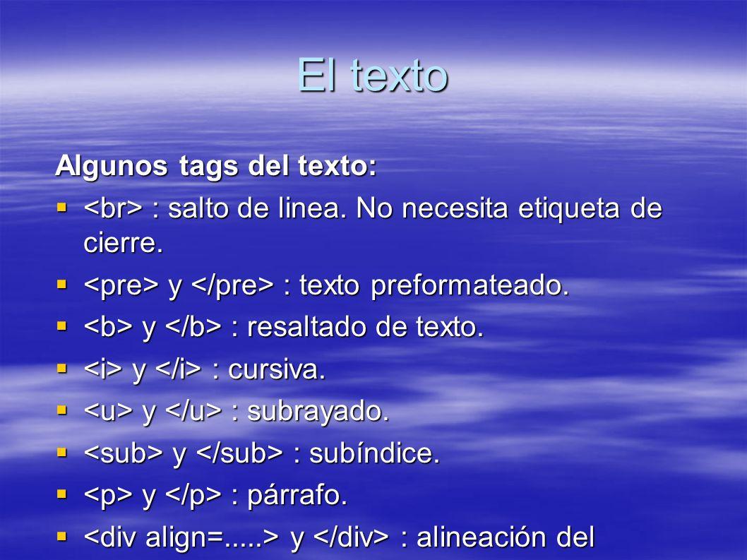 El texto Algunos tags del texto: : salto de linea. No necesita etiqueta de cierre. : salto de linea. No necesita etiqueta de cierre. y : texto preform