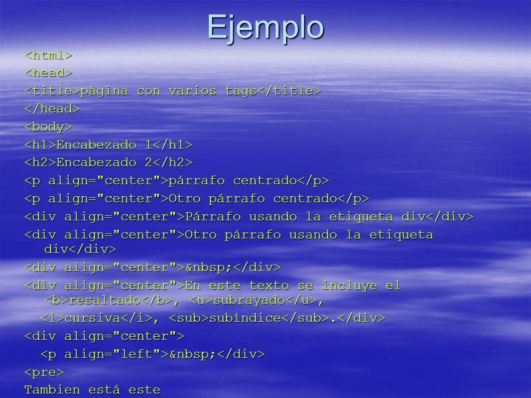 Ejemplo <html><head> página con varios tags página con varios tags </head><body> Encabezado 1 Encabezado 1 Encabezado 2 Encabezado 2 párrafo centrado
