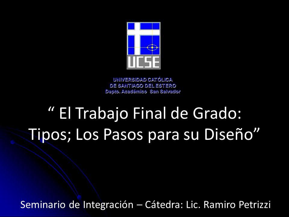 El Trabajo Final de Grado: Tipos; Los Pasos para su Diseño Seminario de Integración – Cátedra: Lic.
