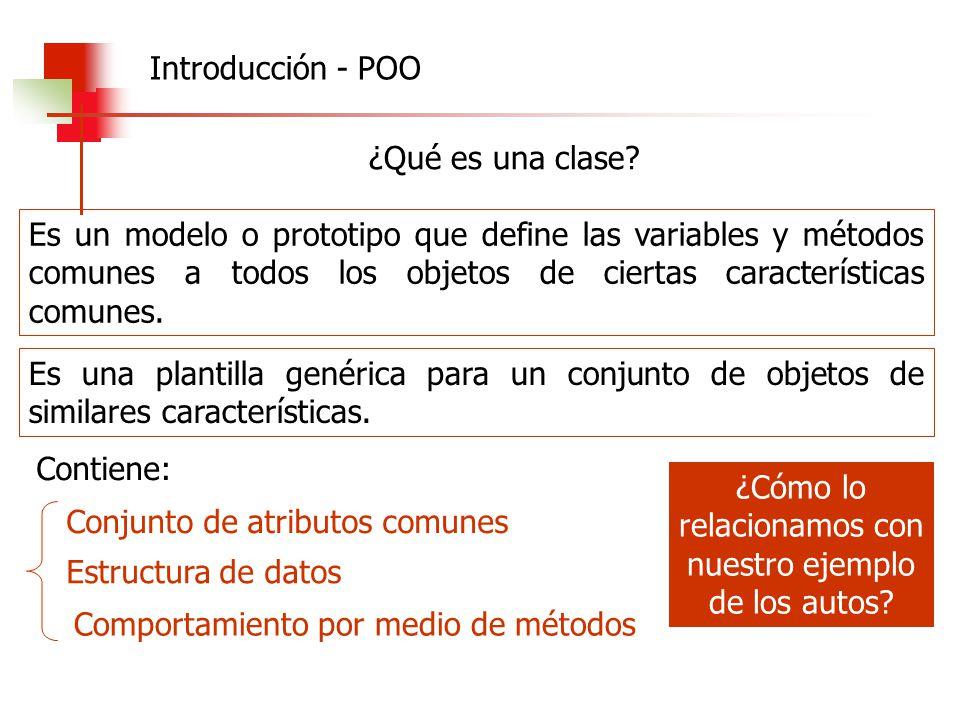 ¿Qué es una clase? Es un modelo o prototipo que define las variables y métodos comunes a todos los objetos de ciertas características comunes. Es una