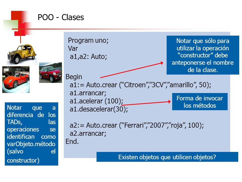 Program uno; Var a1,a2: Auto; Notar que a diferencia de los TADs, las operaciones se identifican como varObjeto.método (salvo el constructor) Begin a1