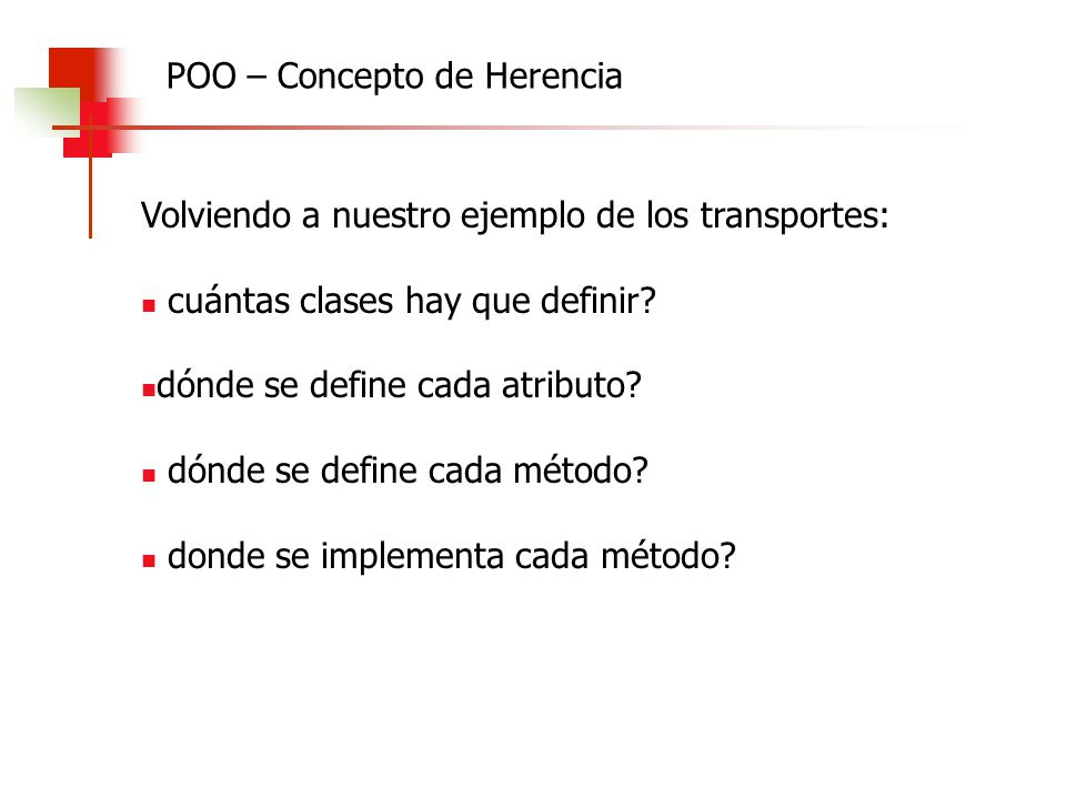 Volviendo a nuestro ejemplo de los transportes: cuántas clases hay que definir? dónde se define cada atributo? dónde se define cada método? donde se i