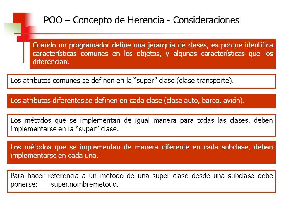 Cuando un programador define una jerarquía de clases, es porque identifica características comunes en los objetos, y algunas características que los d