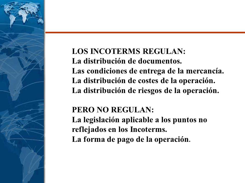 LOS INCOTERMS REGULAN: La distribución de documentos. Las condiciones de entrega de la mercancía. La distribución de costes de la operación. La distri