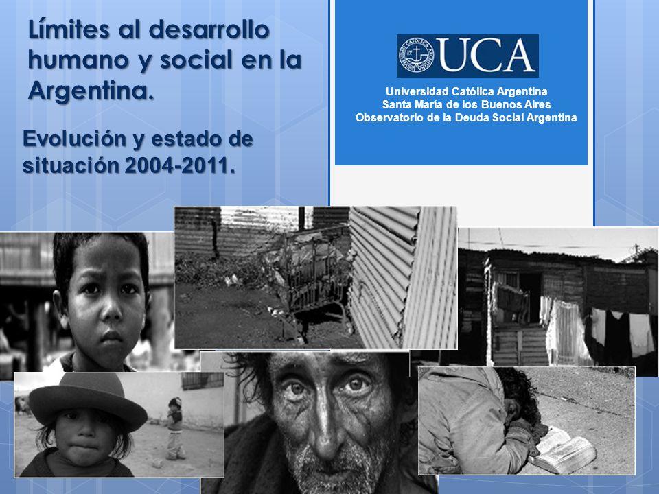 Límites al desarrollo humano y social en la Argentina. Evolución y estado de situación 2004-2011. Universidad Católica Argentina Santa María de los Bu