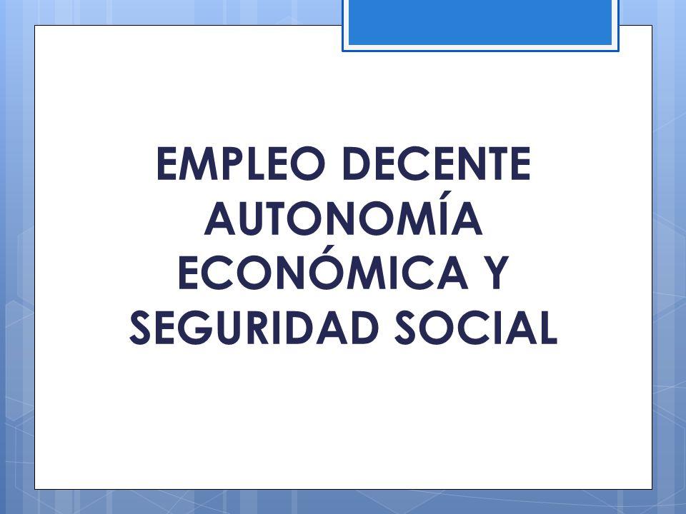 EMPLEO DECENTE AUTONOMÍA ECONÓMICA Y SEGURIDAD SOCIAL