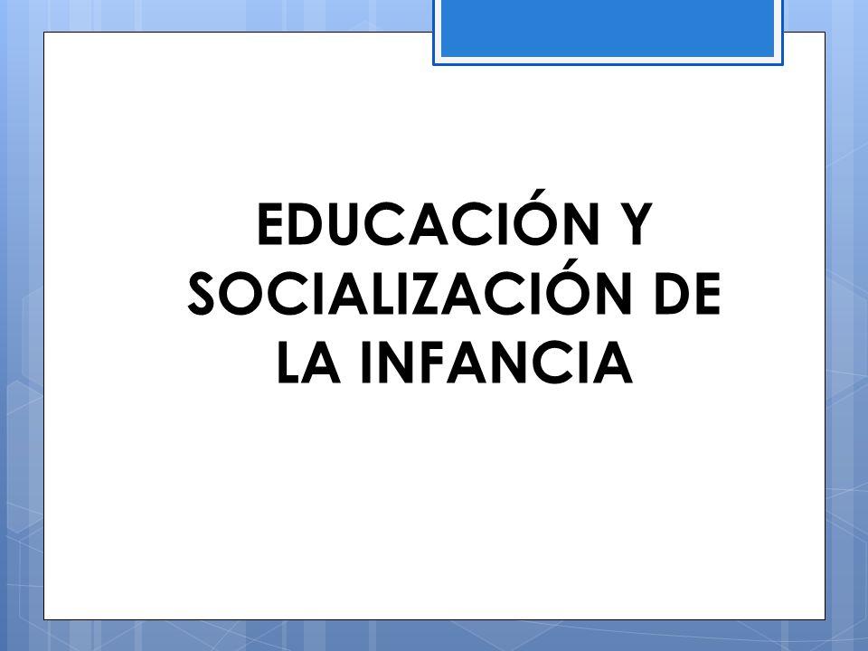 EDUCACIÓN Y SOCIALIZACIÓN DE LA INFANCIA