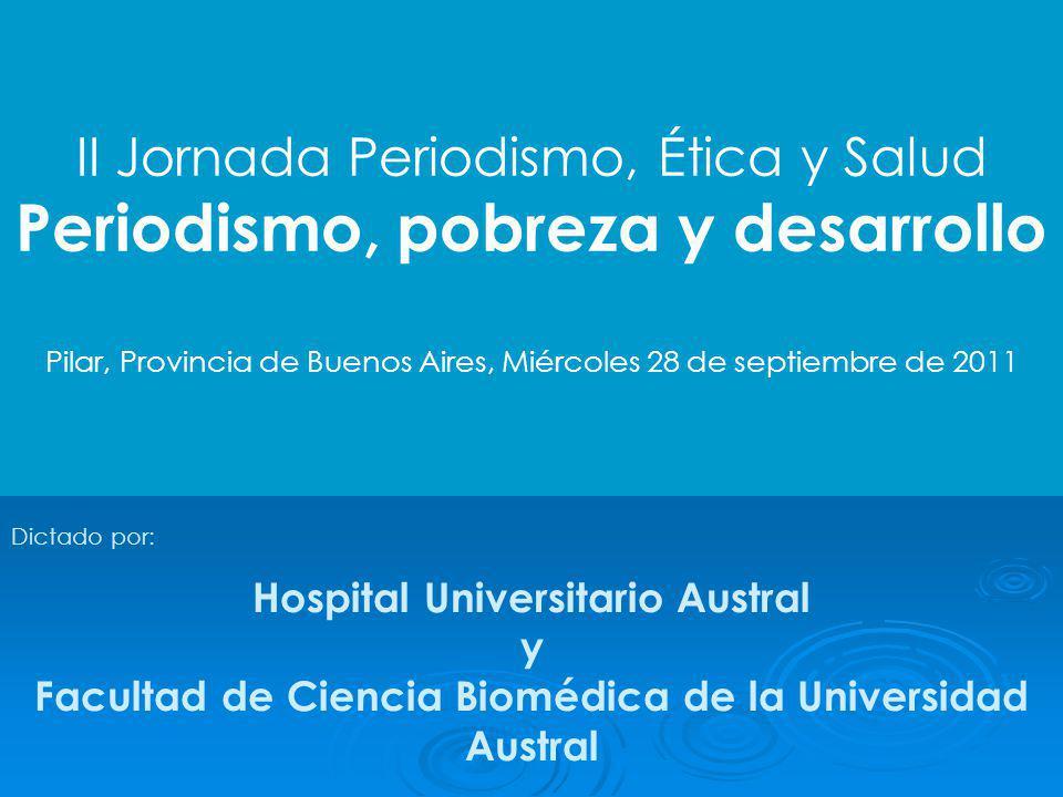 II Jornada Periodismo, Ética y Salud Periodismo, pobreza y desarrollo Pilar, Provincia de Buenos Aires, Miércoles 28 de septiembre de 2011 Dictado por