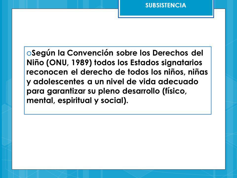 SUBSISTENCIA o Según la Convención sobre los Derechos del Niño (ONU, 1989) todos los Estados signatarios reconocen el derecho de todos los niños, niña
