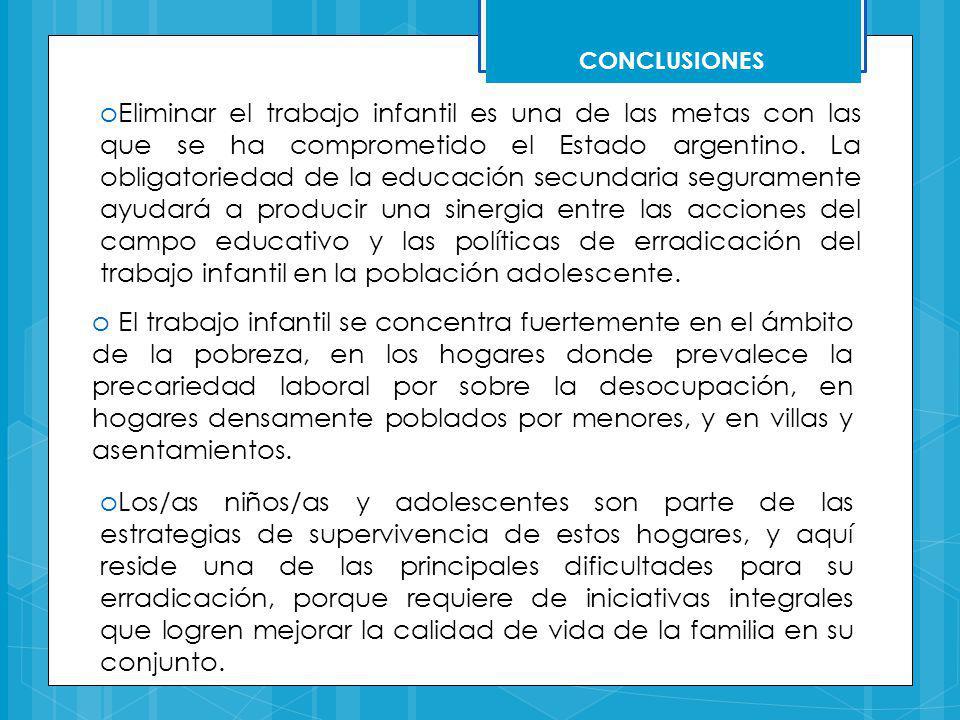 oEliminar el trabajo infantil es una de las metas con las que se ha comprometido el Estado argentino. La obligatoriedad de la educación secundaria seg