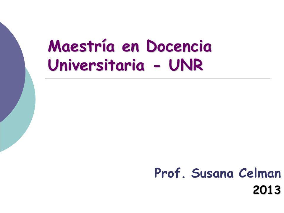 Maestría en Docencia Universitaria - UNR Prof. Susana Celman2013