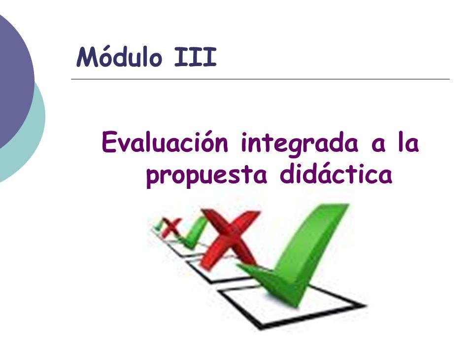 Módulo III Evaluación integrada a la propuesta didáctica
