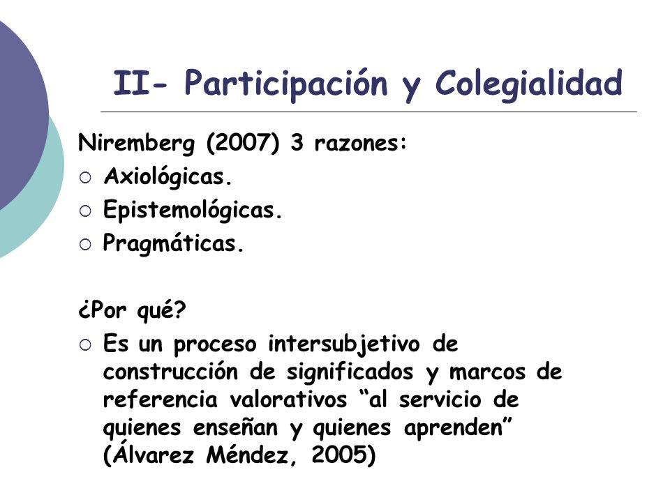 II- Participación y Colegialidad Niremberg (2007) 3 razones: Axiológicas.