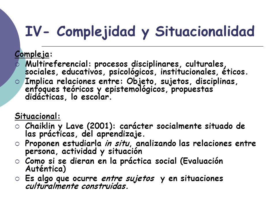 IV- Complejidad y Situacionalidad Compleja: Multireferencial: procesos disciplinares, culturales, sociales, educativos, psicológicos, institucionales, éticos.