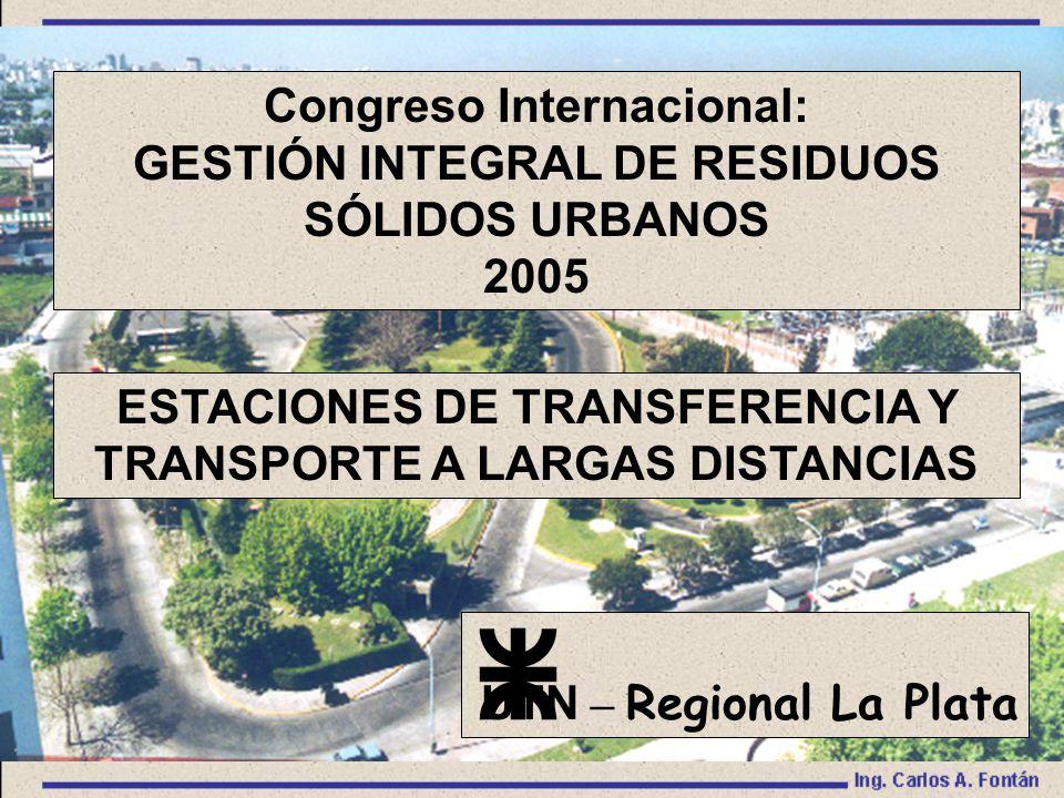 ESTACIONES DE TRANSFERENCIA Y TRANSPORTE A LARGAS DISTANCIAS Congreso Internacional: GESTIÓN INTEGRAL DE RESIDUOS SÓLIDOS URBANOS 2005 UTN – Regional La Plata