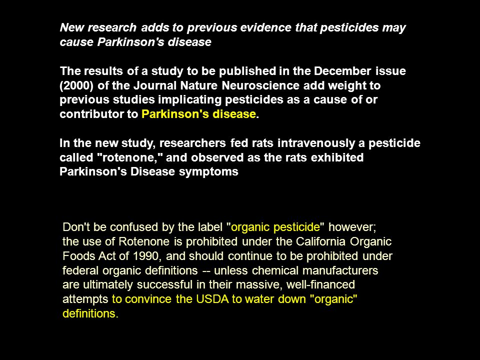 New research adds to previous evidence that pesticides may cause Parkinson's disease The results of a study to be published in the December issue (200