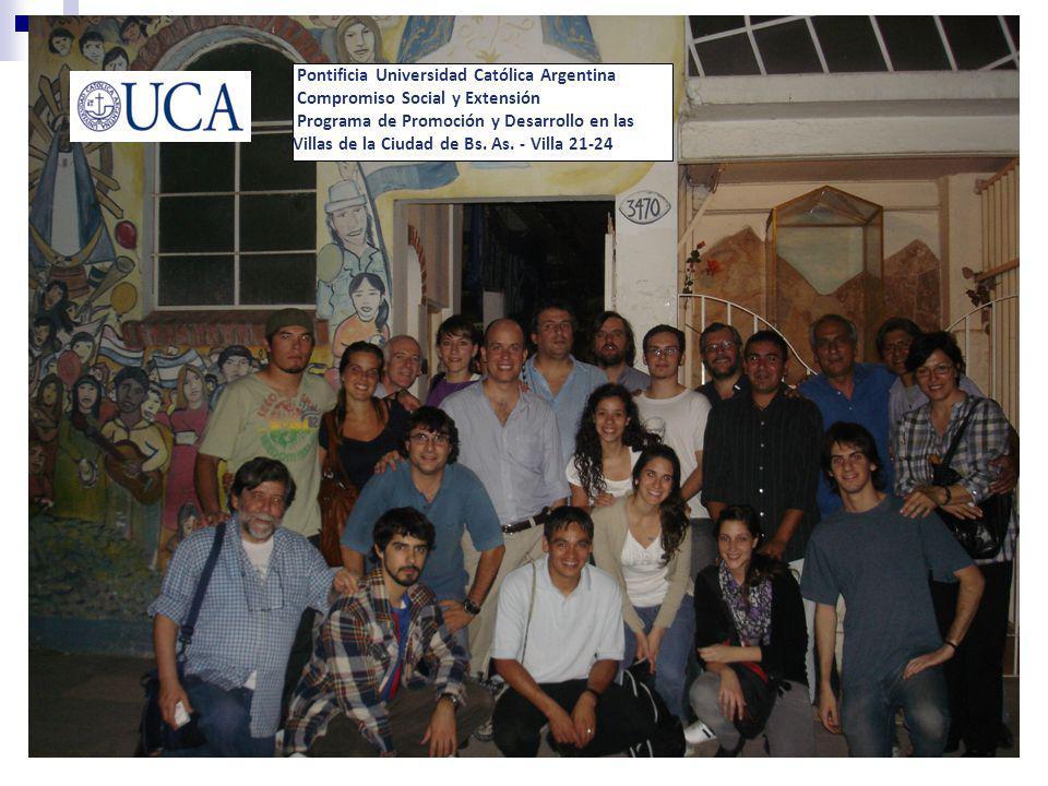 Pontificia Universidad Católica Argentina Compromiso Social y Extensión Programa de Promoción y Desarrollo en las Villas de la Ciudad de Bs. As. - Vil