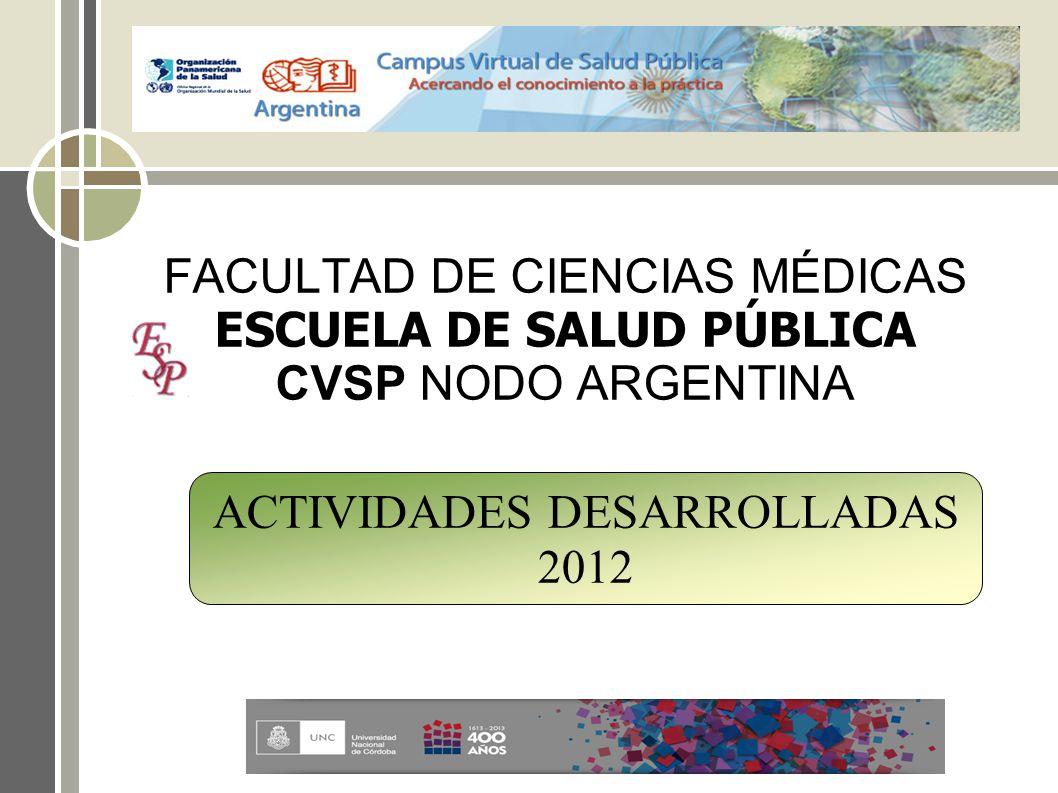 FACULTAD DE CIENCIAS MÉDICAS ESCUELA DE SALUD PÚBLICA CVSP NODO ARGENTINA ACTIVIDADES DESARROLLADAS 2012