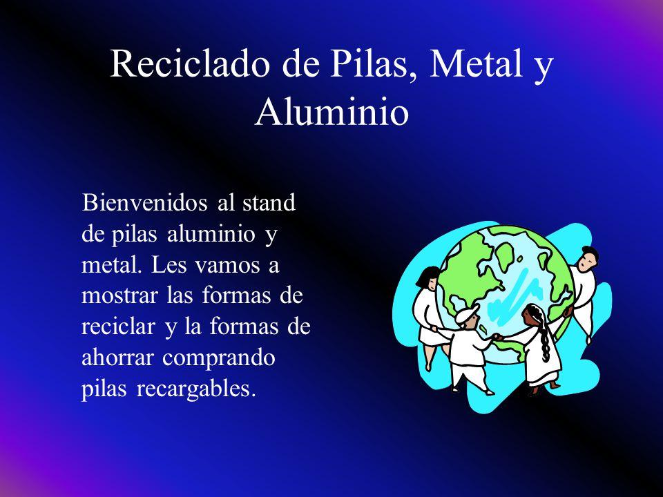 Reciclado de Pilas, Metal y Aluminio Bienvenidos al stand de pilas aluminio y metal.