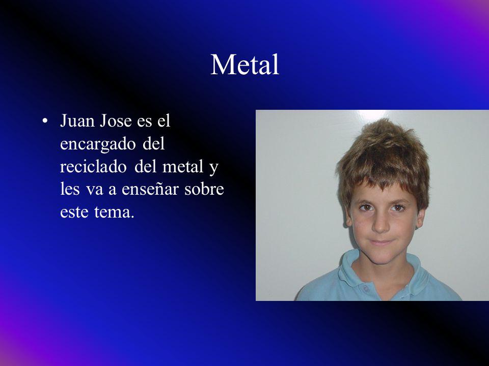 Metal Juan Jose es el encargado del reciclado del metal y les va a enseñar sobre este tema.