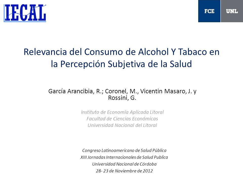 Relevancia del Consumo de Alcohol Y Tabaco en la Percepción Subjetiva de la Salud García Arancibia, R.; Coronel, M., Vicentin Masaro, J. y Rossini, G.