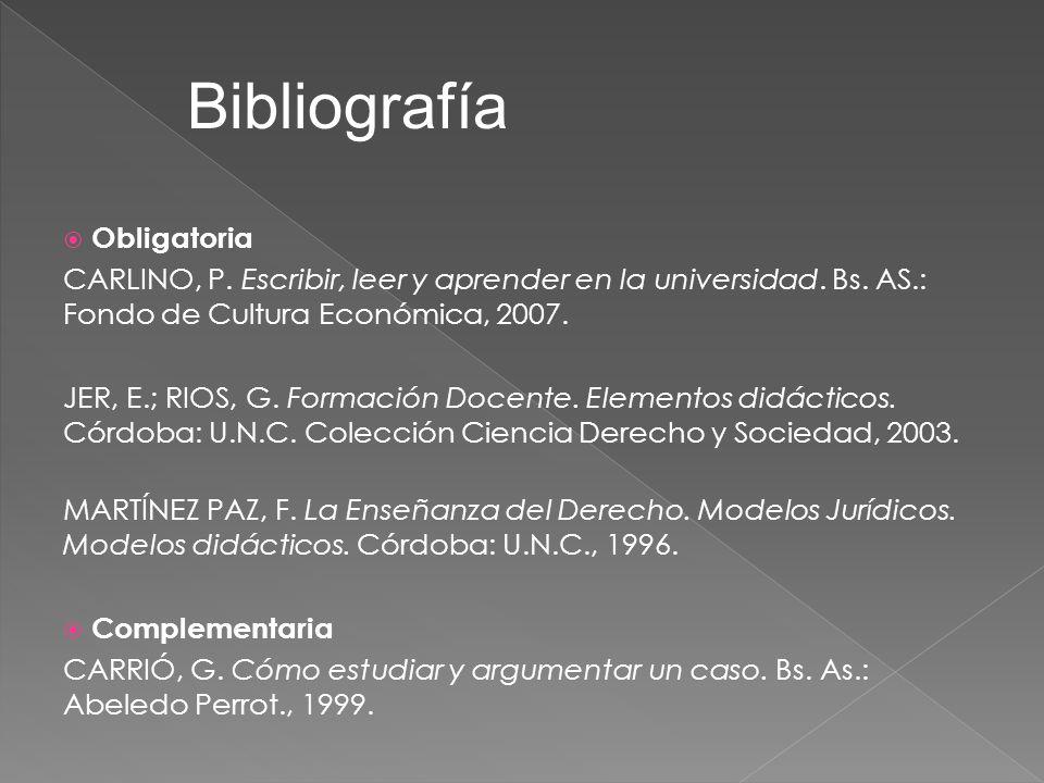 Obligatoria CARLINO, P. Escribir, leer y aprender en la universidad. Bs. AS.: Fondo de Cultura Económica, 2007. JER, E.; RIOS, G. Formación Docente. E
