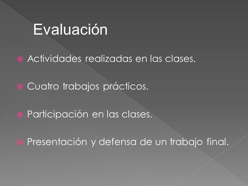 Evaluación Actividades realizadas en las clases. Cuatro trabajos prácticos. Participación en las clases. Presentación y defensa de un trabajo final.