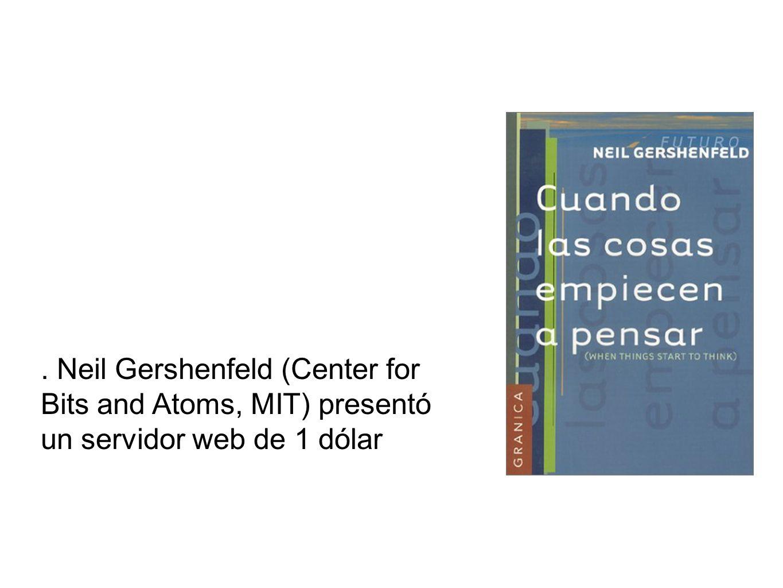 . Neil Gershenfeld (Center for Bits and Atoms, MIT) presentó un servidor web de 1 dólar