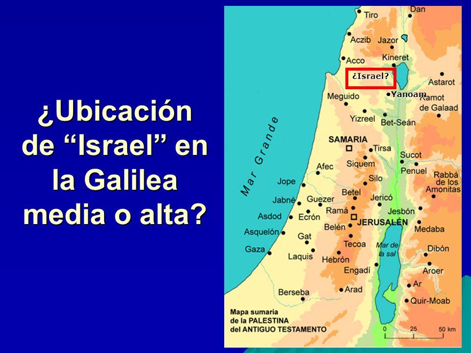 Yanoam ¿Ubicación de Israel en la Galilea media o alta? ¿Israel?