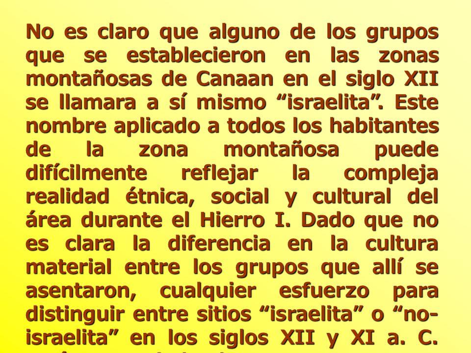 No es claro que alguno de los grupos que se establecieron en las zonas montañosas de Canaan en el siglo XII se llamara a sí mismo israelita.