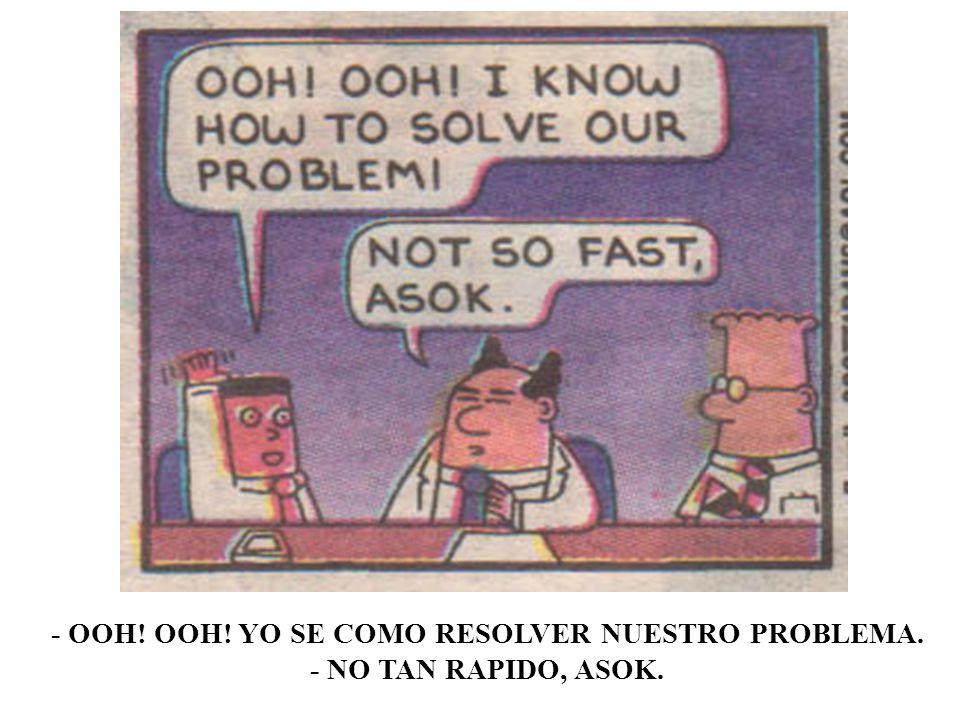 - OOH! OOH! YO SE COMO RESOLVER NUESTRO PROBLEMA. - NO TAN RAPIDO, ASOK.