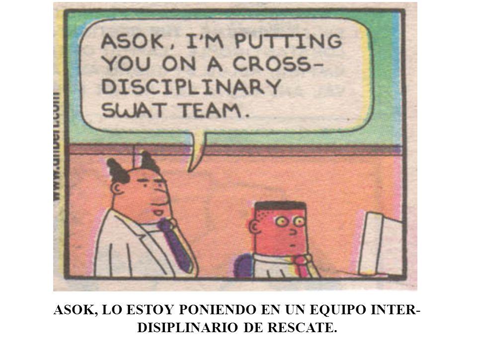 ASOK, LO ESTOY PONIENDO EN UN EQUIPO INTER- DISIPLINARIO DE RESCATE.