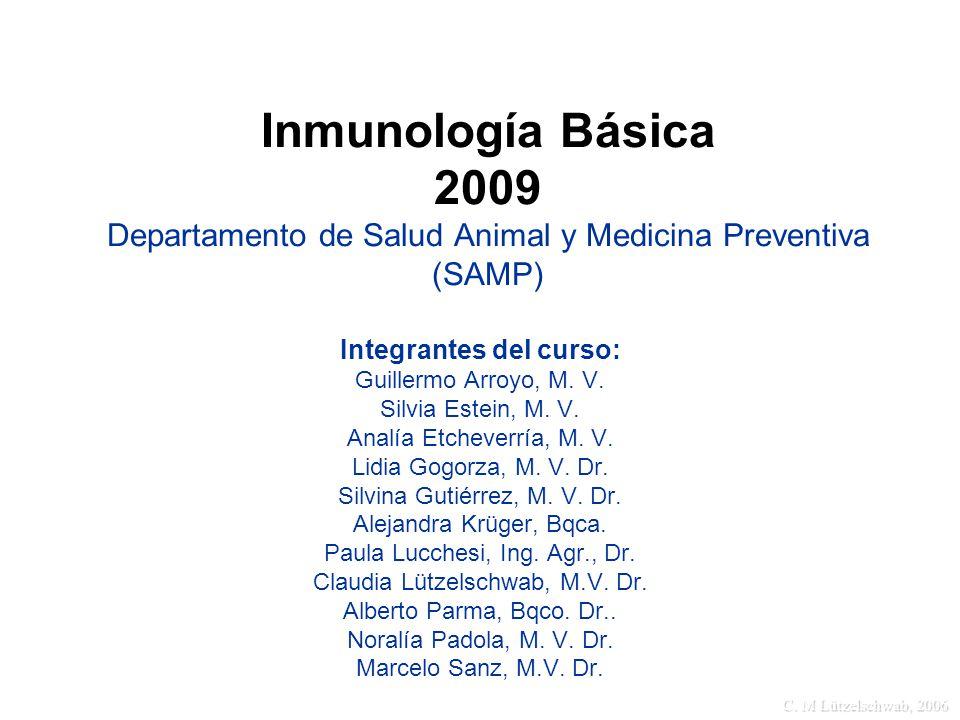 C. M Lützelschwab, 2006 Inmunología Básica 2009 Departamento de Salud Animal y Medicina Preventiva (SAMP) Integrantes del curso: Guillermo Arroyo, M.