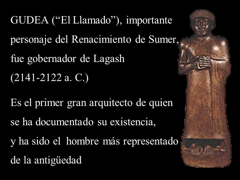 GUDEA (El Llamado), importante personaje del Renacimiento de Sumer, fue gobernador de Lagash (2141-2122 a.
