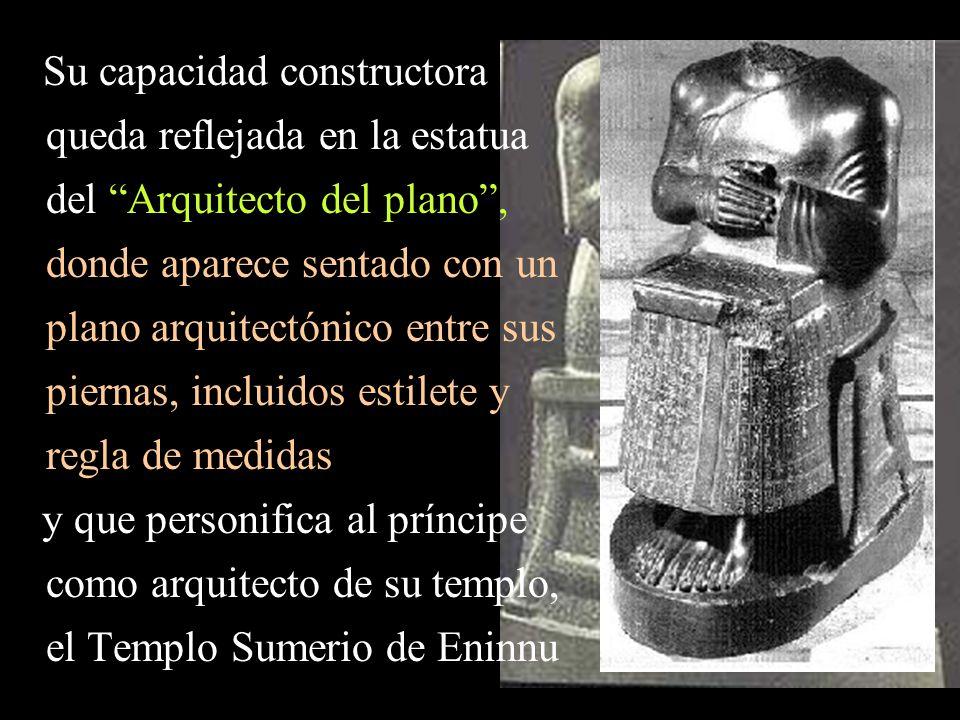 Su capacidad constructora queda reflejada en la estatua del Arquitecto del plano, donde aparece sentado con un plano arquitectónico entre sus piernas, incluidos estilete y regla de medidas y que personifica al príncipe como arquitecto de su templo, el Templo Sumerio de Eninnu