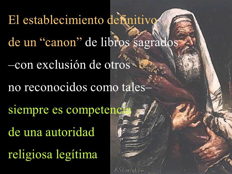 El establecimiento definitivo de un canon de libros sagrados –con exclusión de otros no reconocidos como tales– siempre es competencia de una autoridad religiosa legítima