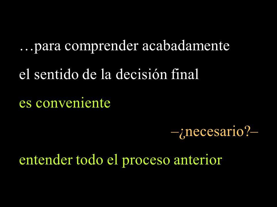…para comprender acabadamente el sentido de la decisión final es conveniente –¿necesario?– entender todo el proceso anterior
